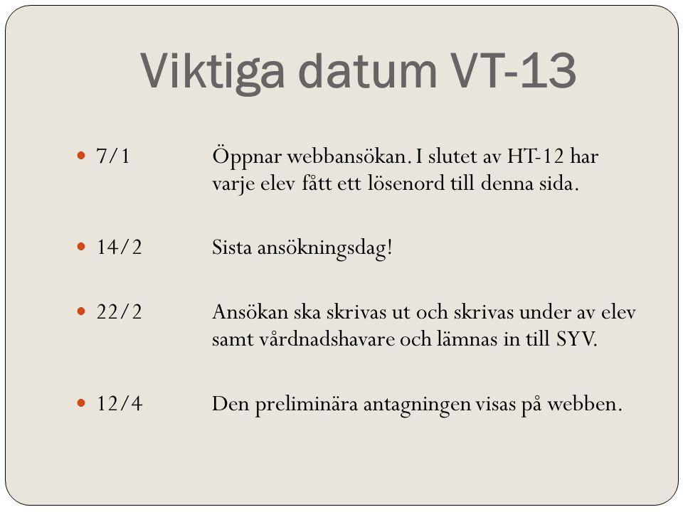 Viktiga datum VT-13 7/1 Öppnar webbansökan. I slutet av HT-12 har varje elev fått ett lösenord till denna sida.