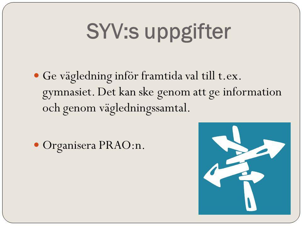 SYV:s uppgifter Ge vägledning inför framtida val till t.ex. gymnasiet. Det kan ske genom att ge information och genom vägledningssamtal.
