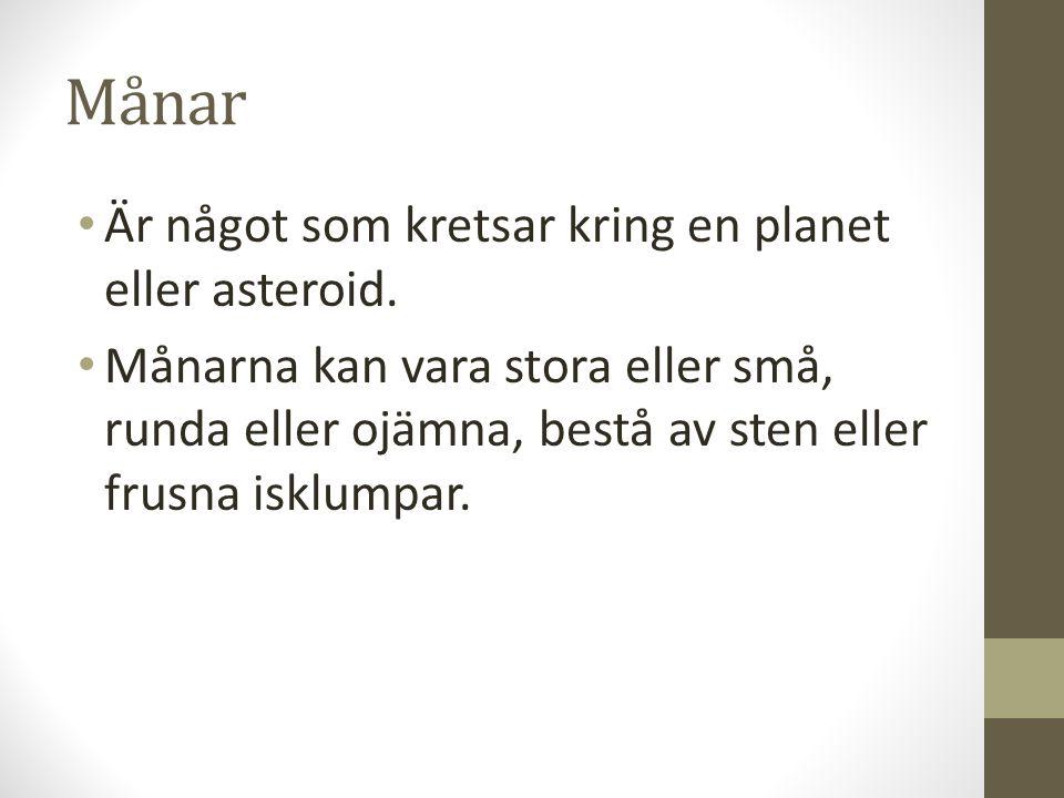 Månar Är något som kretsar kring en planet eller asteroid.