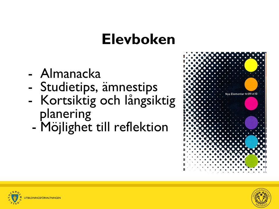 Elevboken - Almanacka - Studietips, ämnestips - Kortsiktig och långsiktig planering - Möjlighet till reflektion.