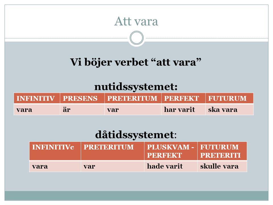 Vi böjer verbet att vara nutidssystemet: dåtidssystemet: