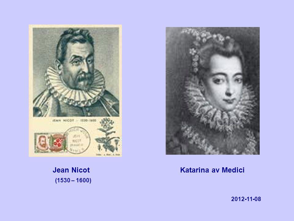 Jean Nicot Katarina av Medici (1530 – 1600) 2012-11-08