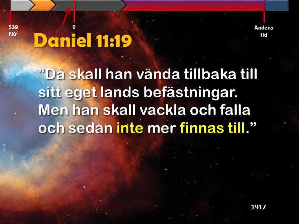 539 f.Kr Ändens tid. Daniel 11:19.