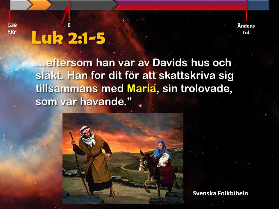 539 f.Kr Ändens tid. Luk 2:1-5.