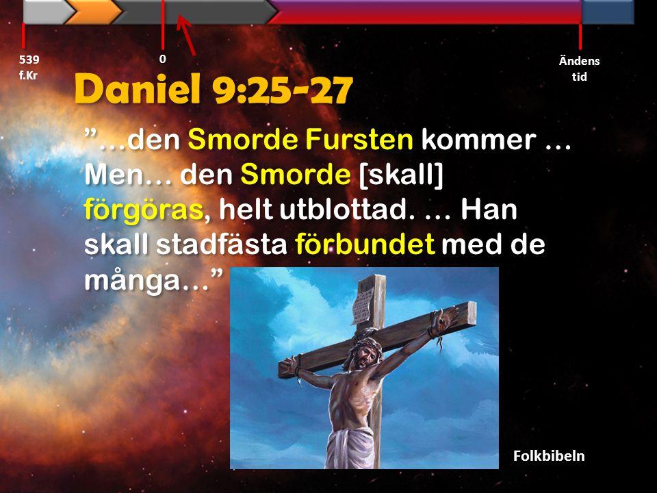 539 f.Kr Ändens tid. Daniel 9:25-27.