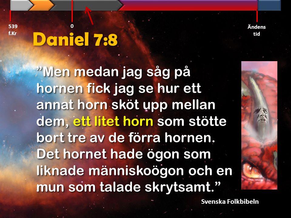 539 f.Kr Ändens tid. Daniel 7:8.