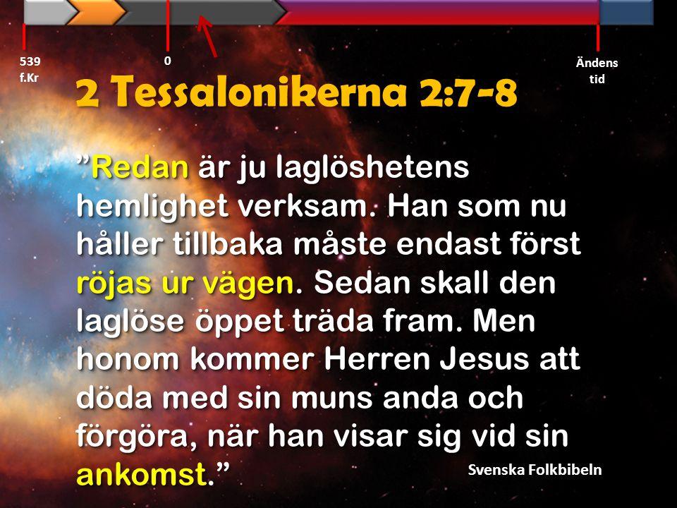539 f.Kr Ändens tid. 2 Tessalonikerna 2:7-8.