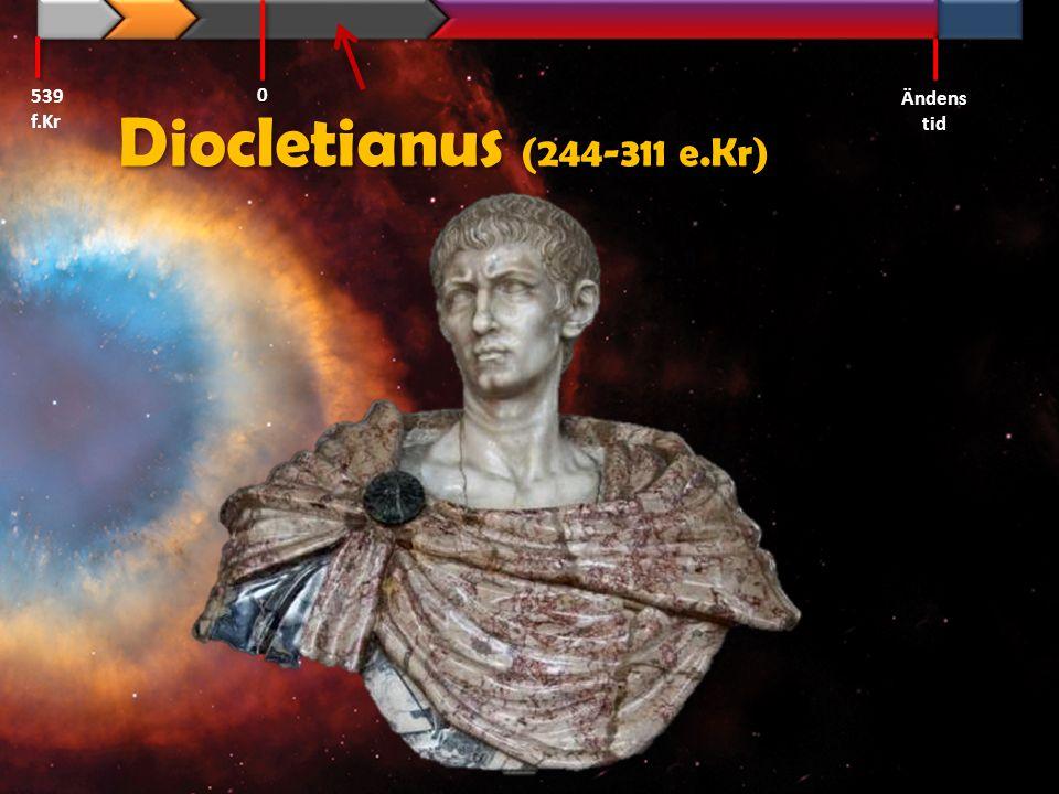539 f.Kr Ändens tid Diocletianus (244-311 e.Kr)