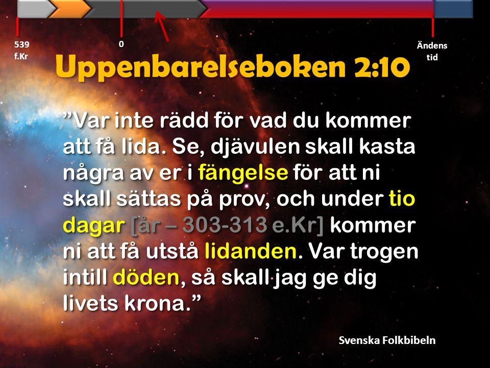 539 f.Kr Ändens tid. Uppenbarelseboken 2:10.