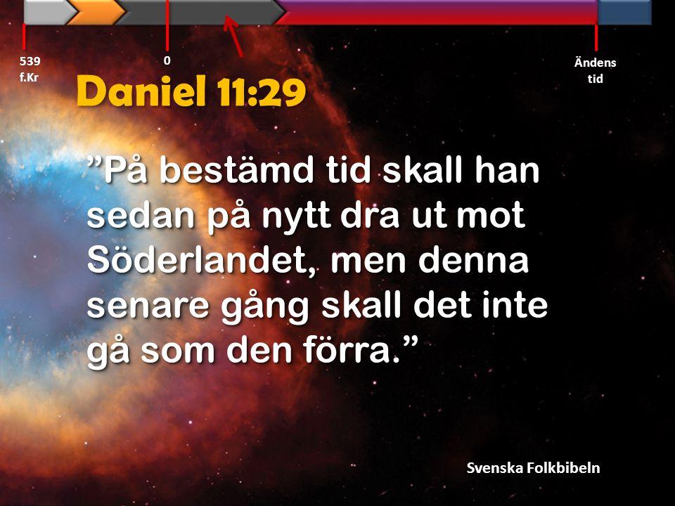 539 f.Kr Ändens tid. Daniel 11:29.