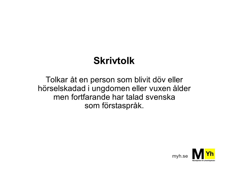 Skrivtolk Tolkar åt en person som blivit döv eller hörselskadad i ungdomen eller vuxen ålder men fortfarande har talad svenska som förstaspråk.