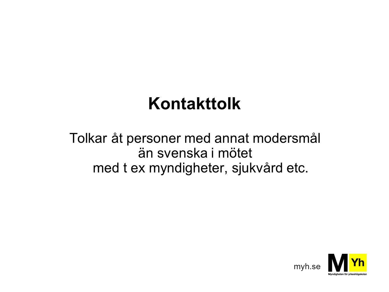 Kontakttolk Tolkar åt personer med annat modersmål än svenska i mötet med t ex myndigheter, sjukvård etc.