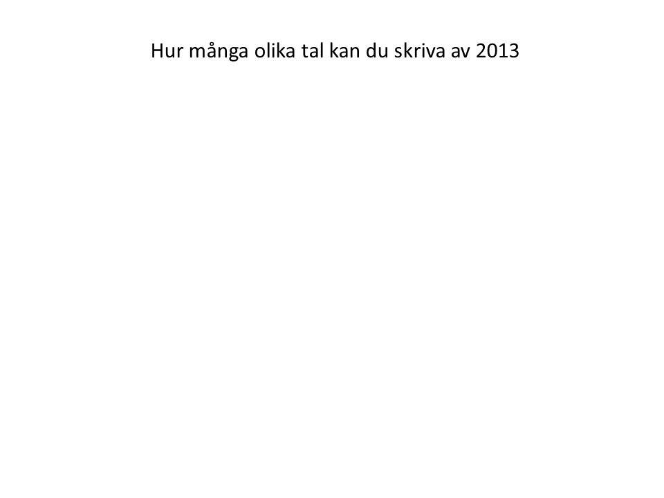 Hur många olika tal kan du skriva av 2013