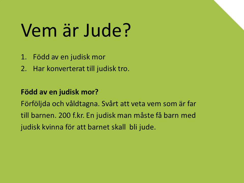 Vem är Jude Född av en judisk mor Har konverterat till judisk tro.