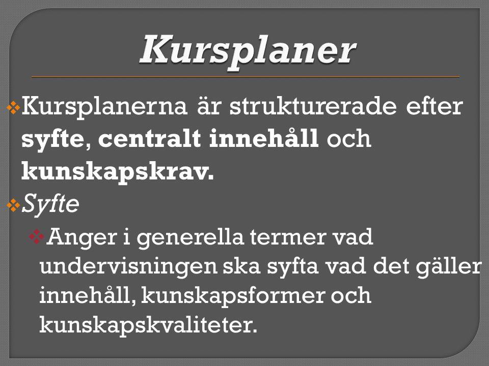 Kursplaner Kursplanerna är strukturerade efter syfte, centralt innehåll och kunskapskrav. Syfte.