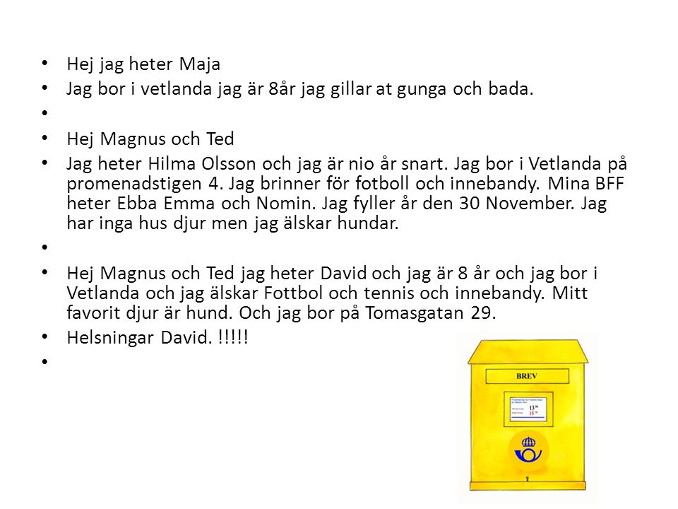 Hej jag heter Maja Jag bor i vetlanda jag är 8år jag gillar at gunga och bada. Hej Magnus och Ted.