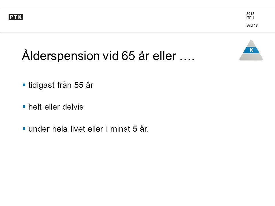 Ålderspension vid 65 år eller ….