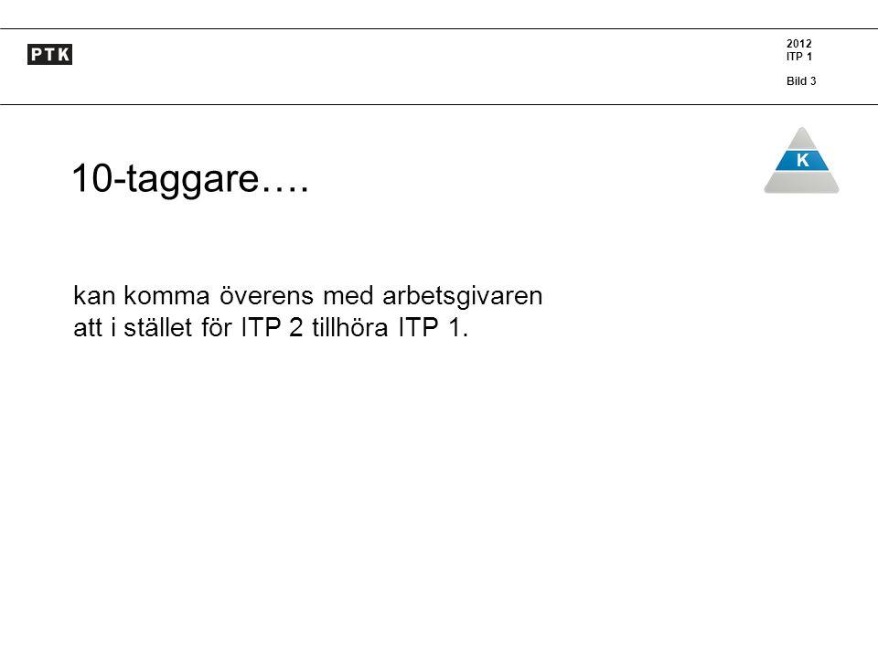 10-taggare…. kan komma överens med arbetsgivaren att i stället för ITP 2 tillhöra ITP 1.