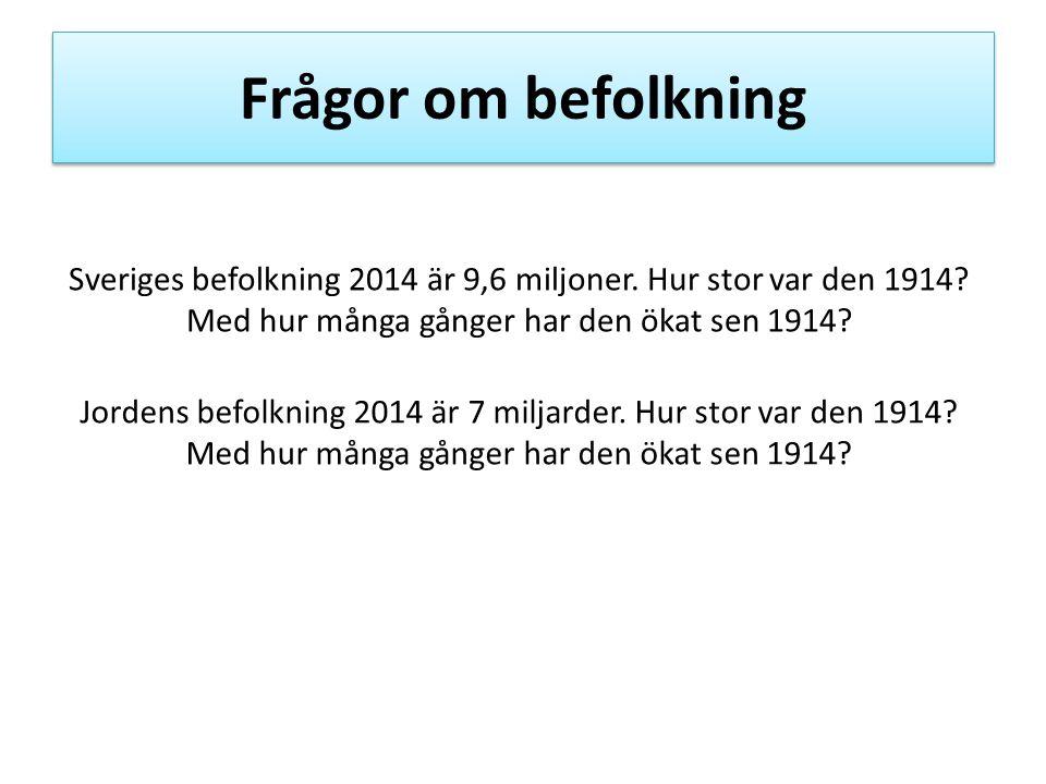 Frågor om befolkning Sveriges befolkning 2014 är 9,6 miljoner. Hur stor var den 1914 Med hur många gånger har den ökat sen 1914