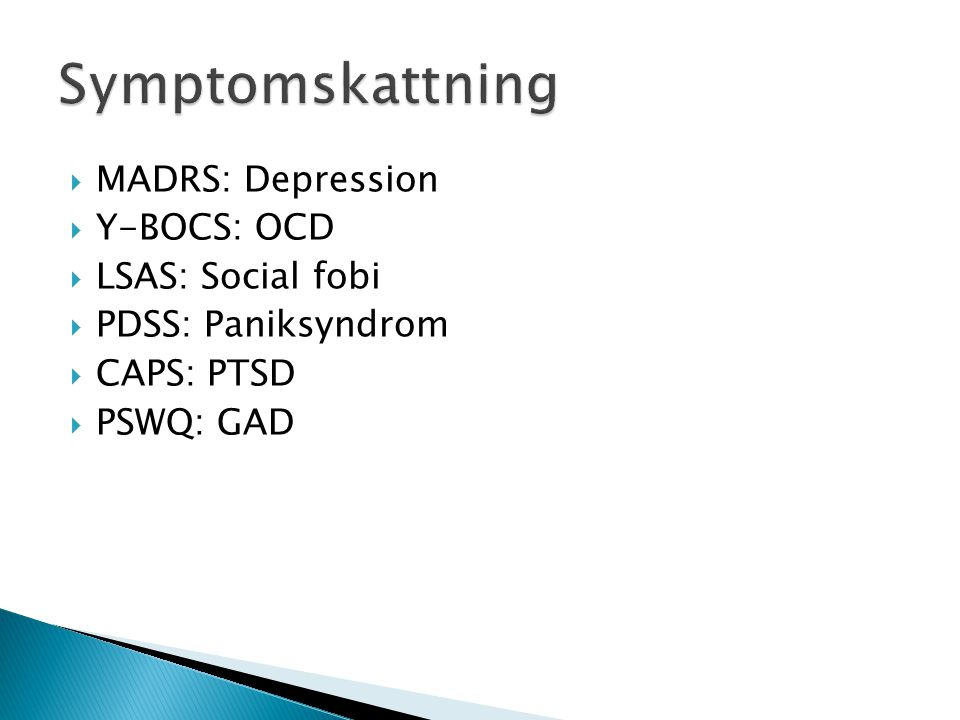 Symptomskattning MADRS: Depression Y-BOCS: OCD LSAS: Social fobi