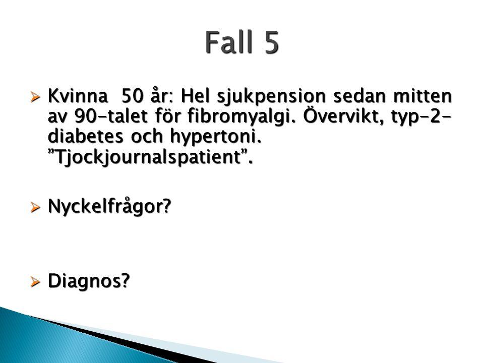 Fall 5 Kvinna 50 år: Hel sjukpension sedan mitten av 90-talet för fibromyalgi. Övervikt, typ-2-diabetes och hypertoni. Tjockjournalspatient .