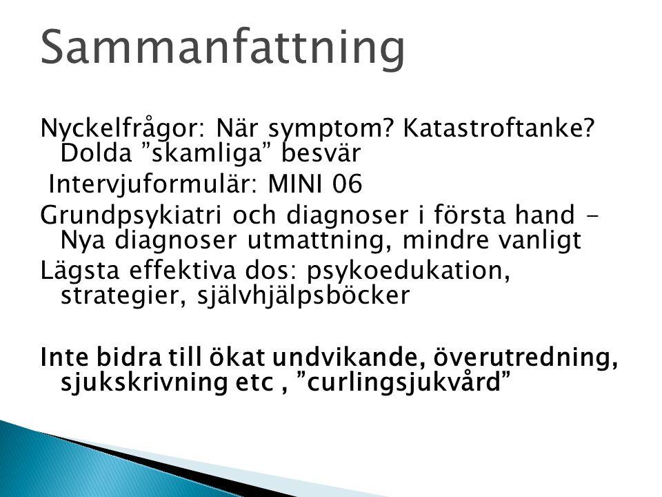 Sammanfattning Nyckelfrågor: När symptom Katastroftanke Dolda skamliga besvär. Intervjuformulär: MINI 06.