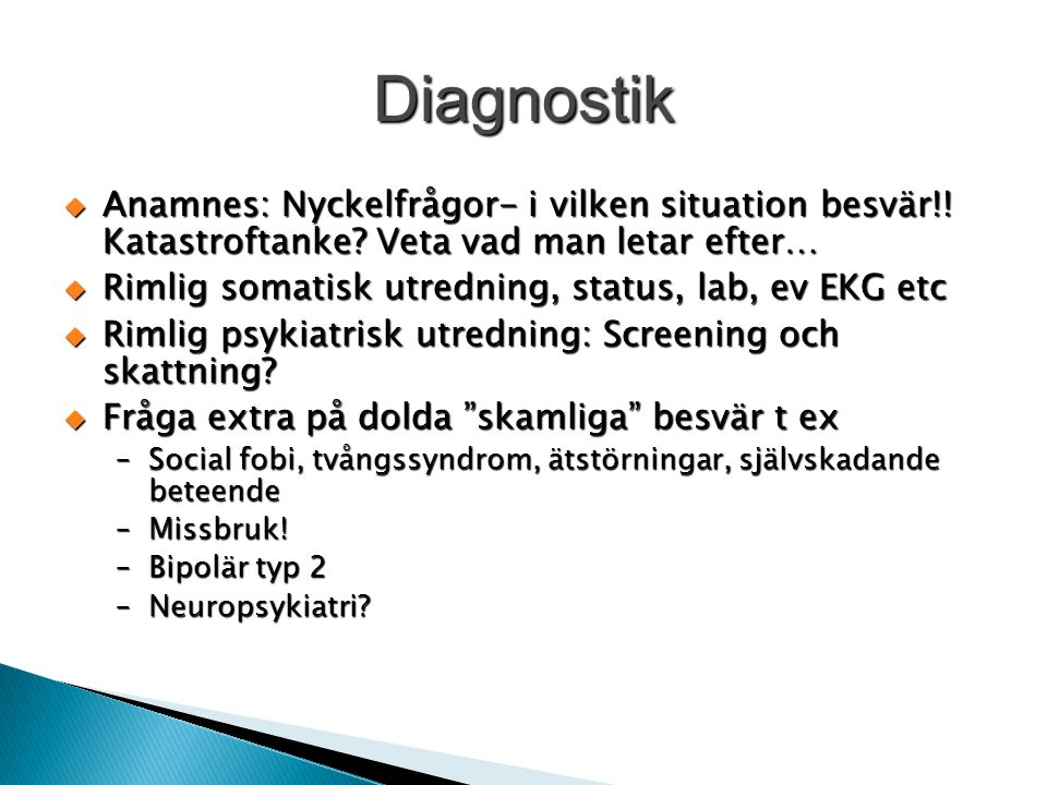 Diagnostik Anamnes: Nyckelfrågor- i vilken situation besvär!! Katastroftanke Veta vad man letar efter…