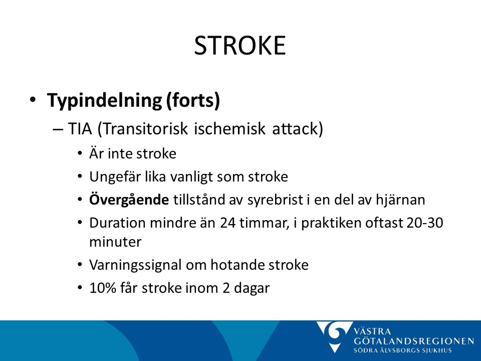 STROKE Typindelning (forts) TIA (Transitorisk ischemisk attack)
