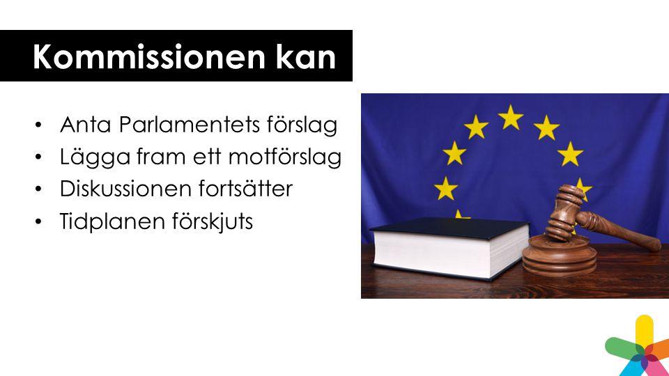 Kommissionen kan Anta Parlamentets förslag Lägga fram ett motförslag