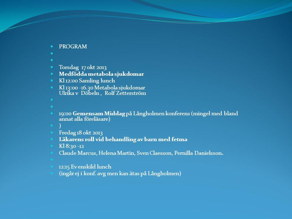 PROGRAM Torsdag 17 okt 2013. Medfödda metabola sjukdomar. Kl 12:00 Samling lunch.