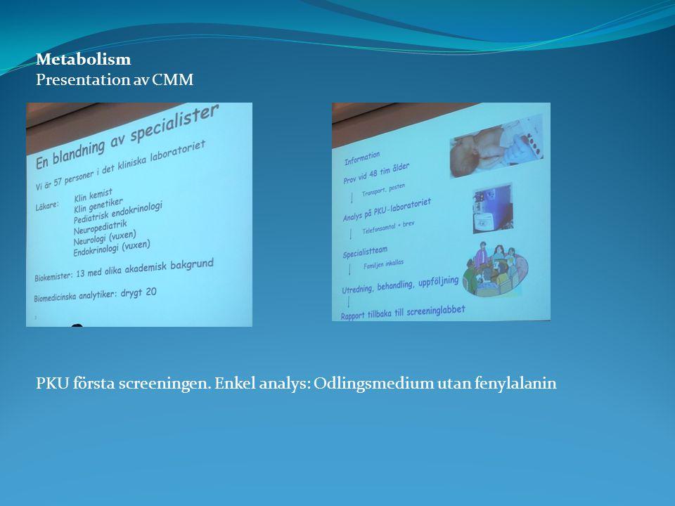 Metabolism Presentation av CMM. PKU första screeningen.
