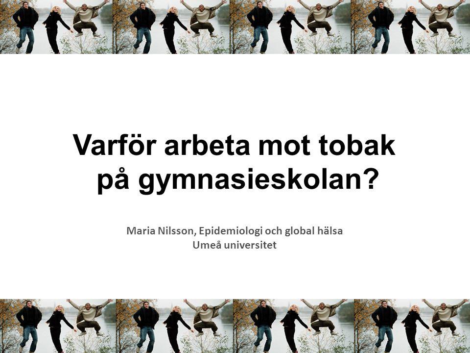 Varför arbeta mot tobak Maria Nilsson, Epidemiologi och global hälsa