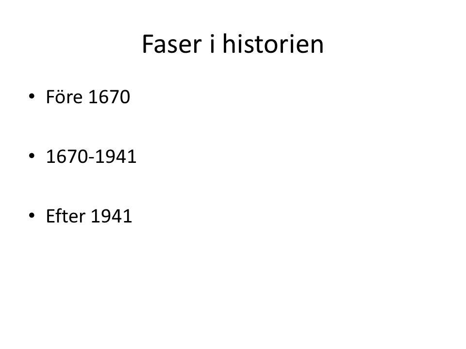 Faser i historien Före 1670 1670-1941 Efter 1941