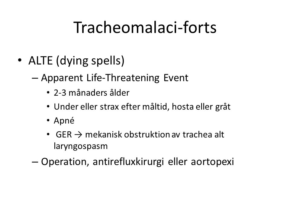 Tracheomalaci-forts ALTE (dying spells)