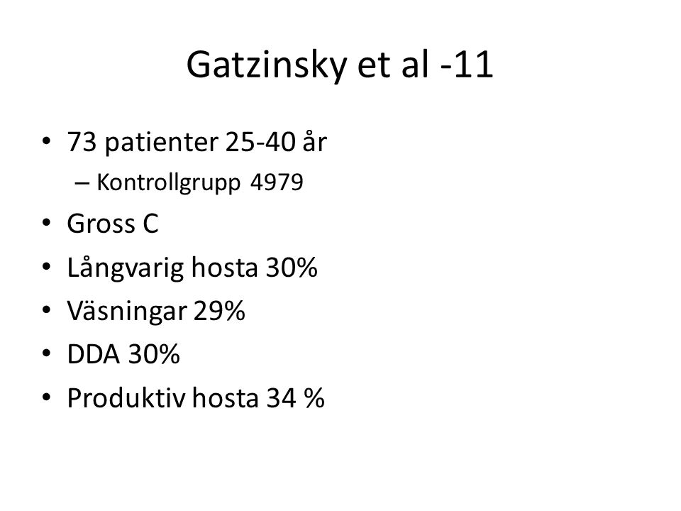 Gatzinsky et al -11 73 patienter 25-40 år Gross C Långvarig hosta 30%