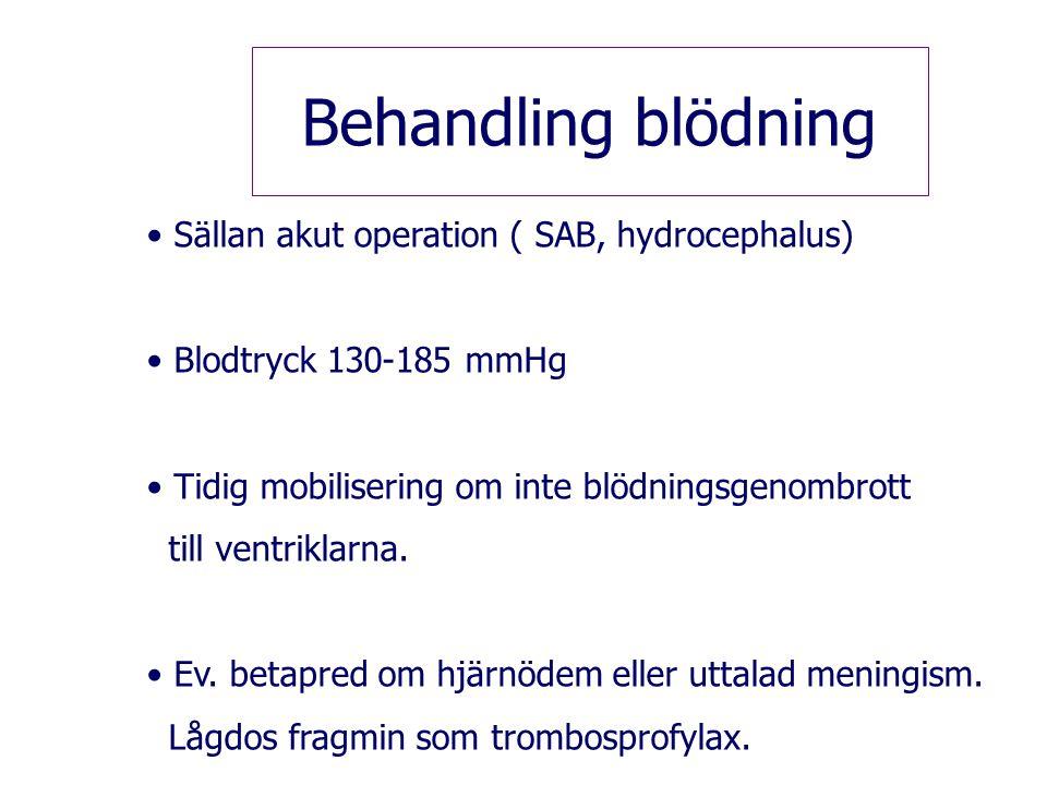 Behandling blödning Sällan akut operation ( SAB, hydrocephalus)