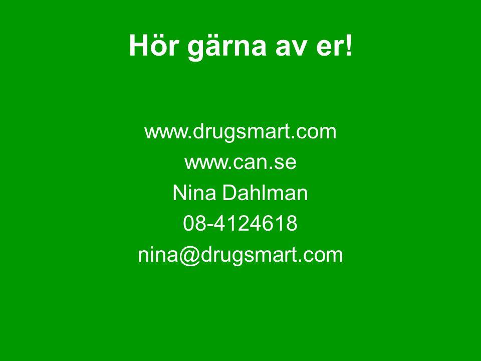 Hör gärna av er! www.drugsmart.com www.can.se Nina Dahlman 08-4124618