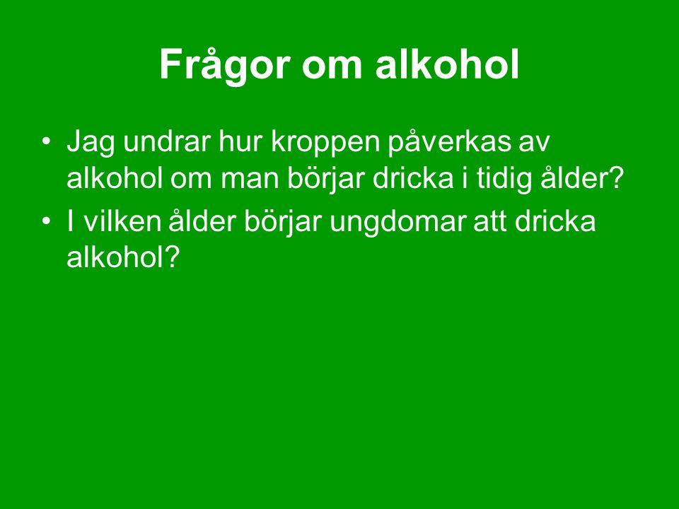 Frågor om alkohol Jag undrar hur kroppen påverkas av alkohol om man börjar dricka i tidig ålder.