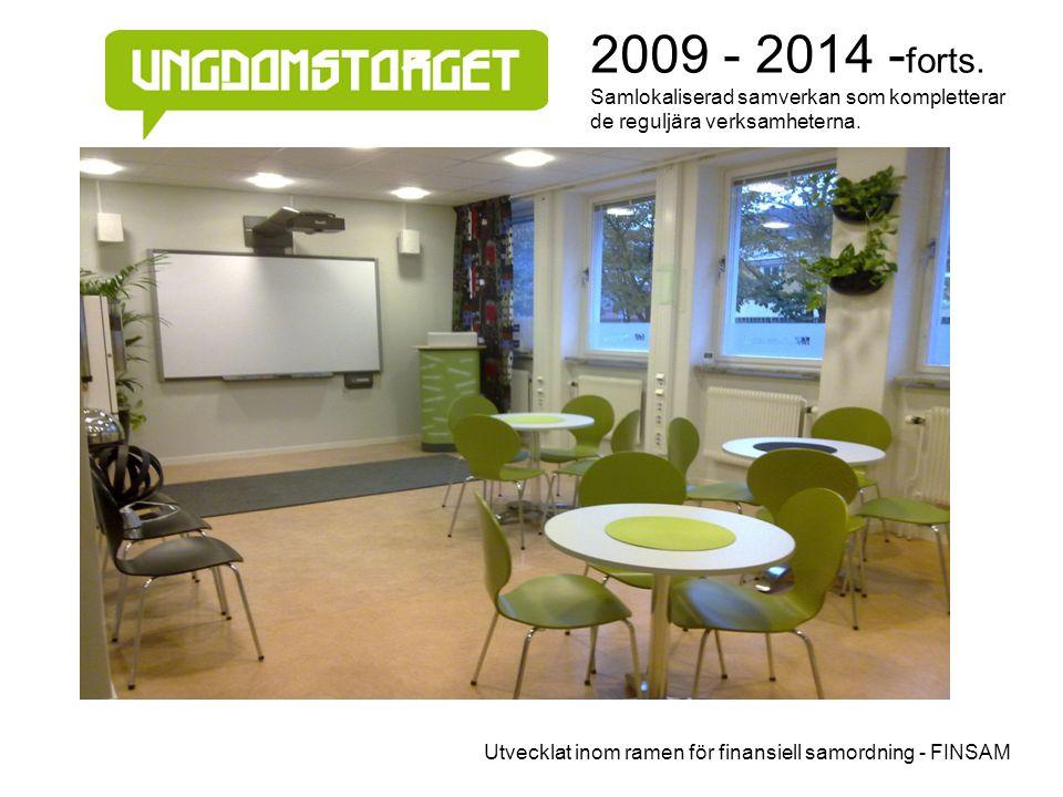 2009 - 2014 -forts. Samlokaliserad samverkan som kompletterar