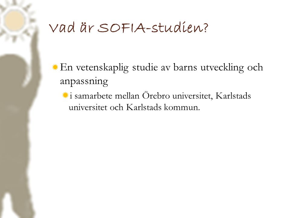 Vad är SOFIA-studien En vetenskaplig studie av barns utveckling och anpassning.