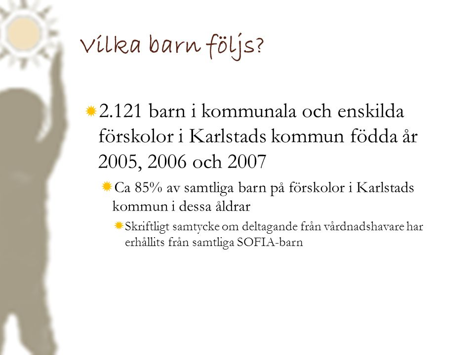 Vilka barn följs 2.121 barn i kommunala och enskilda förskolor i Karlstads kommun födda år 2005, 2006 och 2007.