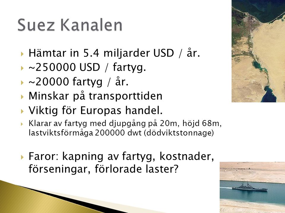 Suez Kanalen Hämtar in 5.4 miljarder USD / år. ~250000 USD / fartyg.