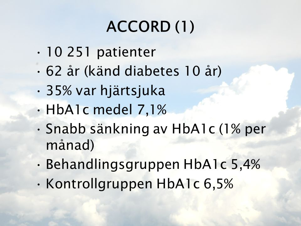 ACCORD (1) 10 251 patienter 62 år (känd diabetes 10 år)