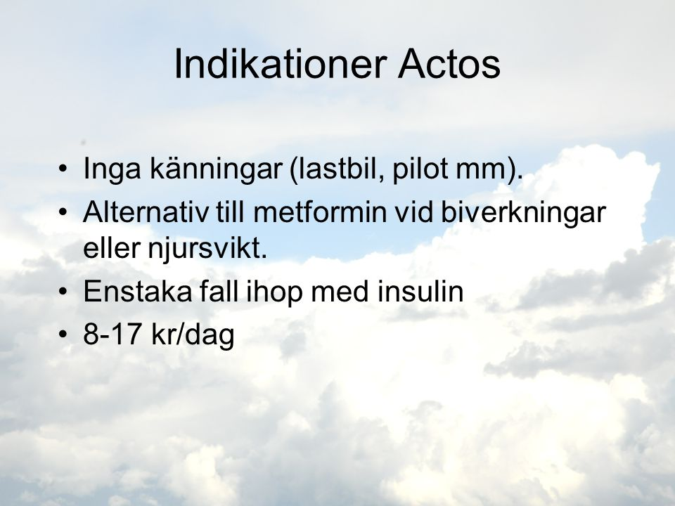 Indikationer Actos Inga känningar (lastbil, pilot mm).