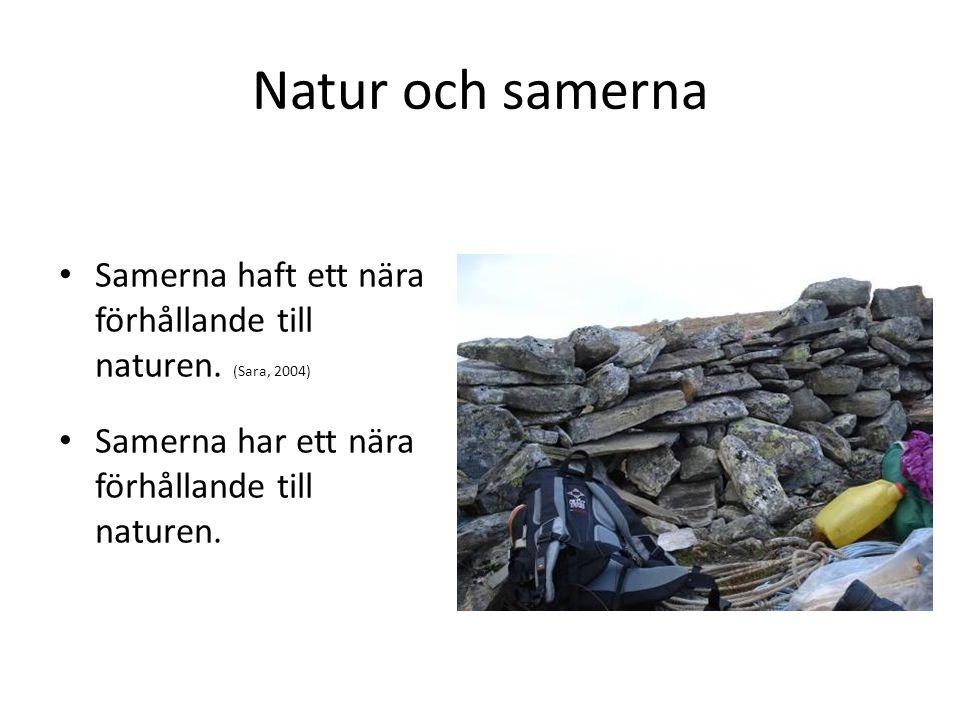 Natur och samerna Samerna haft ett nära förhållande till naturen.