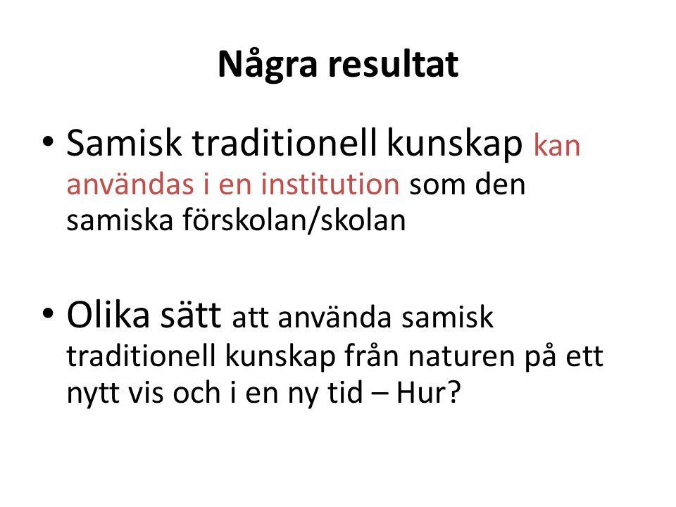 Några resultat Samisk traditionell kunskap kan användas i en institution som den samiska förskolan/skolan.