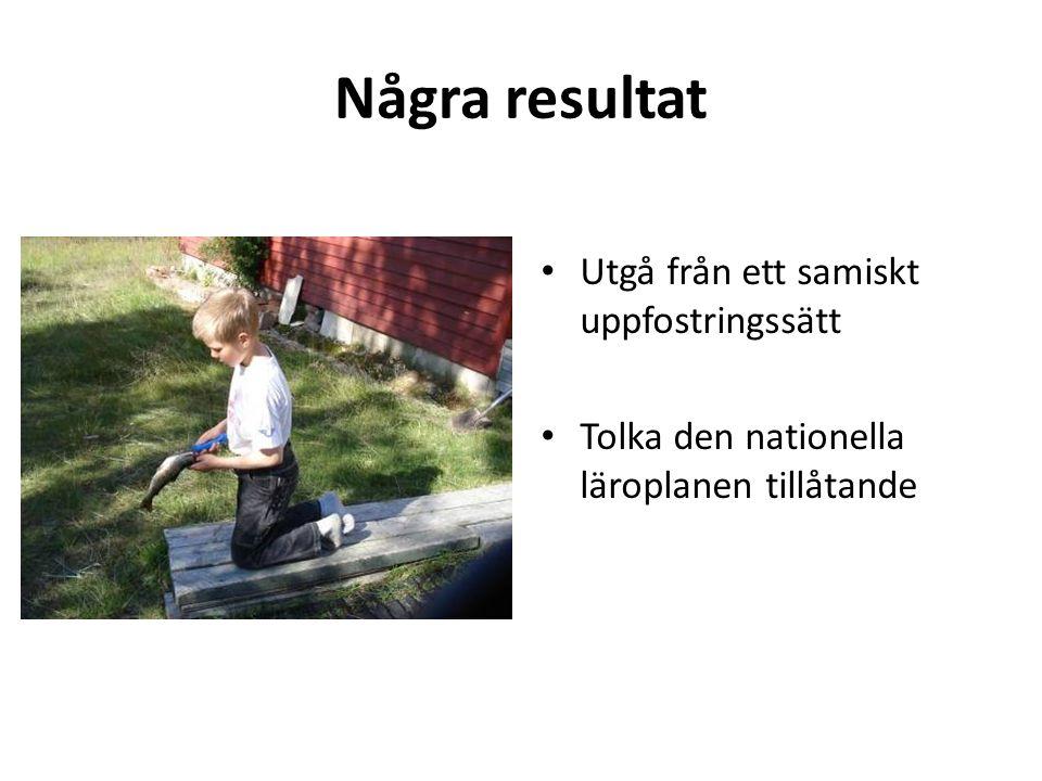 Några resultat Utgå från ett samiskt uppfostringssätt