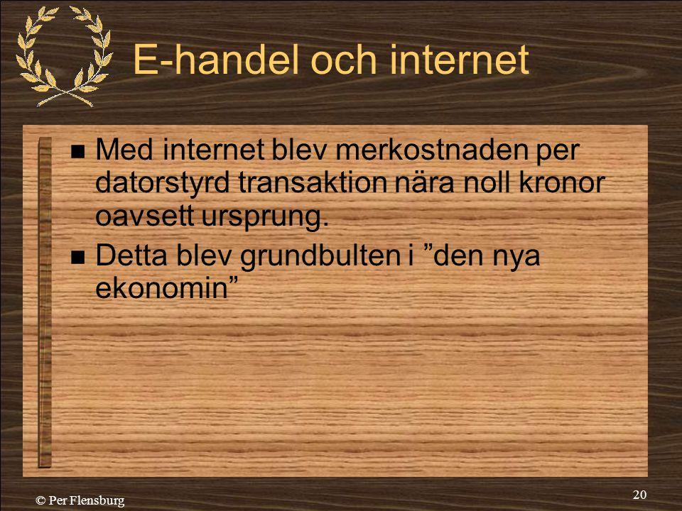 E-handel och internet Med internet blev merkostnaden per datorstyrd transaktion nära noll kronor oavsett ursprung.