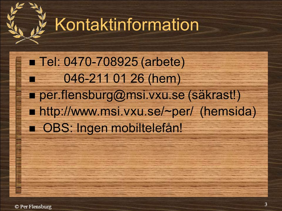 Kontaktinformation Tel: 0470-708925 (arbete) 046-211 01 26 (hem)