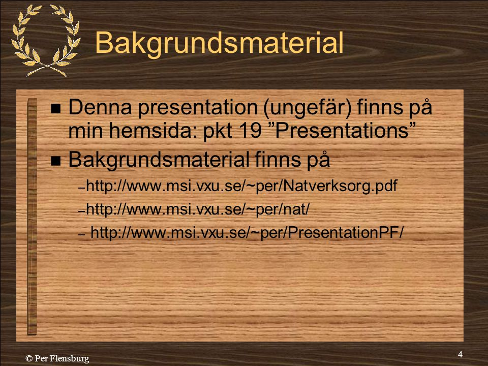 Bakgrundsmaterial Denna presentation (ungefär) finns på min hemsida: pkt 19 Presentations Bakgrundsmaterial finns på.